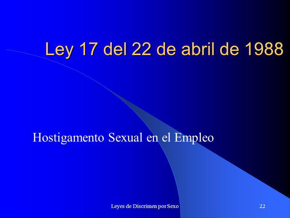 Leyes de Discrimen por Sexo22 Ley 17 del 22 de abril de 1988 Hostigamento Sexual en el Empleo