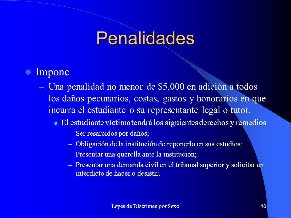 Leyes de Discrimen por Sexo40 Penalidades Impone – Una penalidad no menor de $5,000 en adición a todos los daños pecunarios, costas, gastos y honorarios en que incurra el estudiante o su representante legal o tutor.