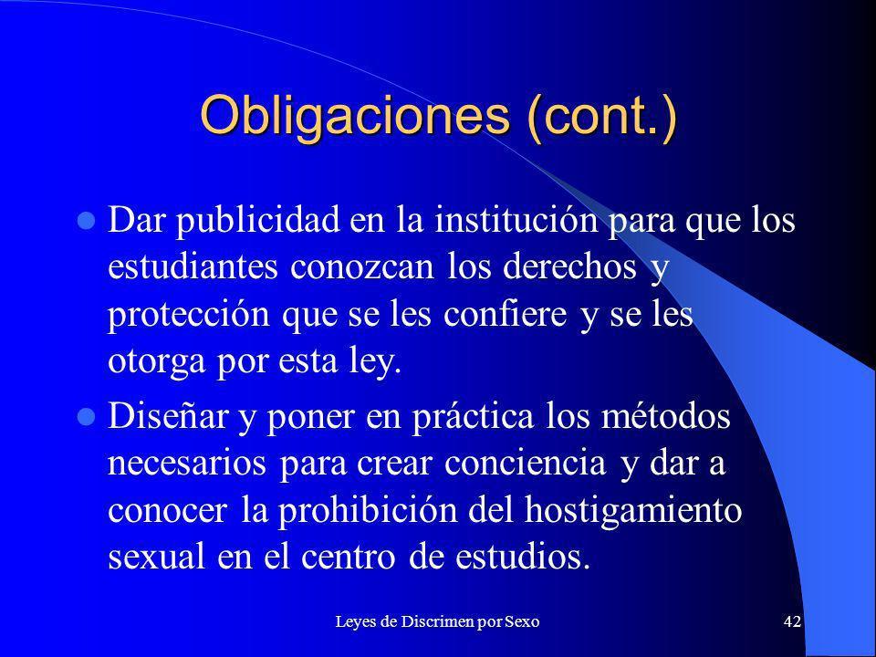 Leyes de Discrimen por Sexo42 Obligaciones (cont.) Dar publicidad en la institución para que los estudiantes conozcan los derechos y protección que se les confiere y se les otorga por esta ley.