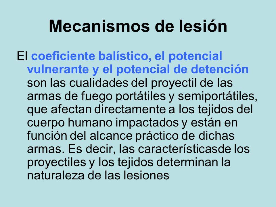 Mecanismos de lesión El coeficiente balístico, el potencial vulnerante y el potencial de detención son las cualidades del proyectil de las armas de fu