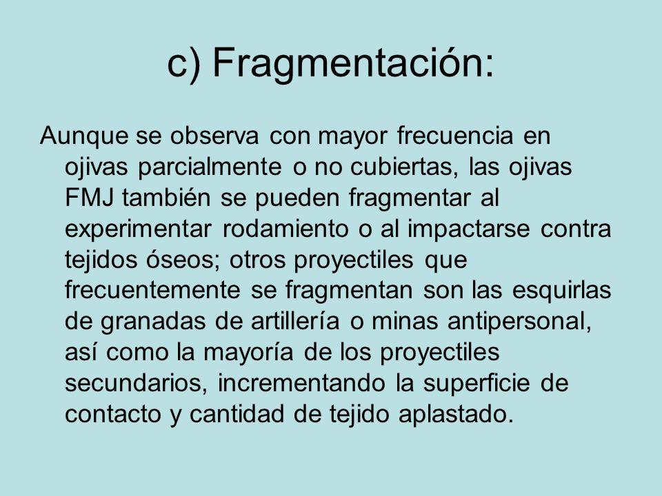 c) Fragmentación: Aunque se observa con mayor frecuencia en ojivas parcialmente o no cubiertas, las ojivas FMJ también se pueden fragmentar al experim