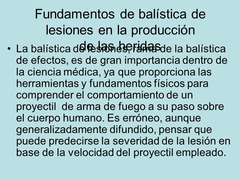 Fundamentos de balística de lesiones en la producción de las heridas La balística de lesiones, rama de la balística de efectos, es de gran importancia
