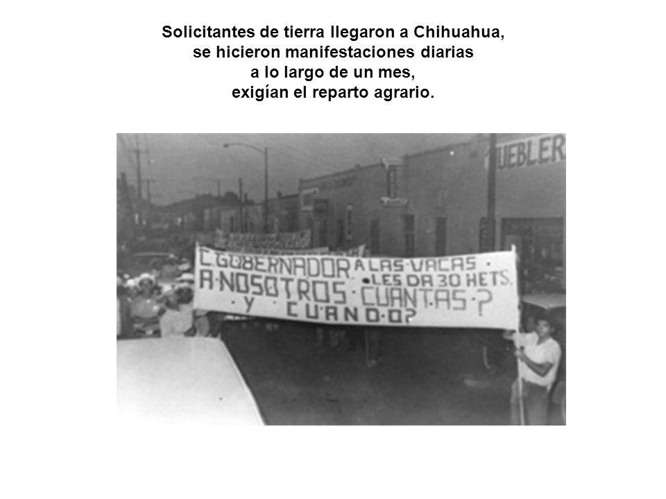 Solicitantes de tierra llegaron a Chihuahua, se hicieron manifestaciones diarias a lo largo de un mes, exigían el reparto agrario.
