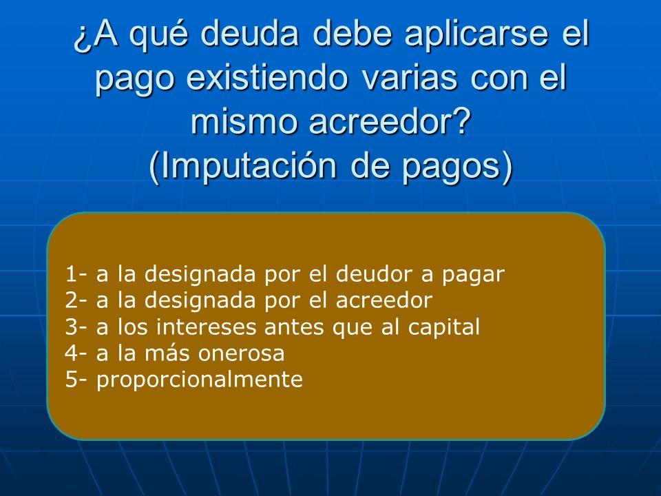 ¿A qué deuda debe aplicarse el pago existiendo varias con el mismo acreedor? (Imputación de pagos) 1- a la designada por el deudor a pagar 2- a la des