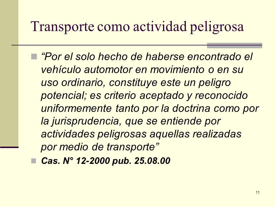 11 Transporte como actividad peligrosa Por el solo hecho de haberse encontrado el vehículo automotor en movimiento o en su uso ordinario, constituye e