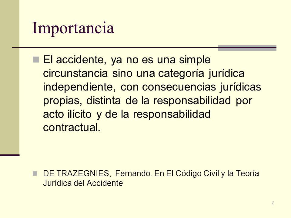 2 Importancia El accidente, ya no es una simple circunstancia sino una categoría jurídica independiente, con consecuencias jurídicas propias, distinta