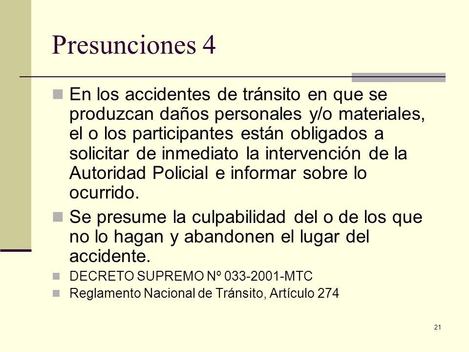21 Presunciones 4 En los accidentes de tránsito en que se produzcan daños personales y/o materiales, el o los participantes están obligados a solicita