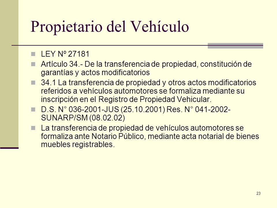 23 Propietario del Vehículo LEY Nº 27181 Artículo 34.- De la transferencia de propiedad, constitución de garantías y actos modificatorios 34.1 La tran