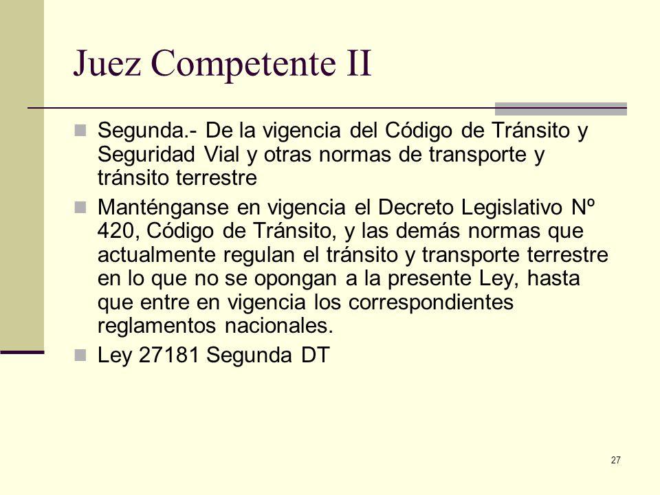 27 Juez Competente II Segunda.- De la vigencia del Código de Tránsito y Seguridad Vial y otras normas de transporte y tránsito terrestre Manténganse e