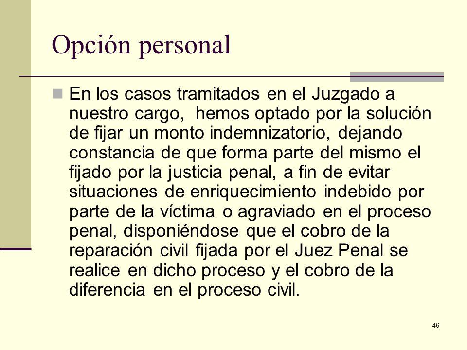 46 Opción personal En los casos tramitados en el Juzgado a nuestro cargo, hemos optado por la solución de fijar un monto indemnizatorio, dejando const