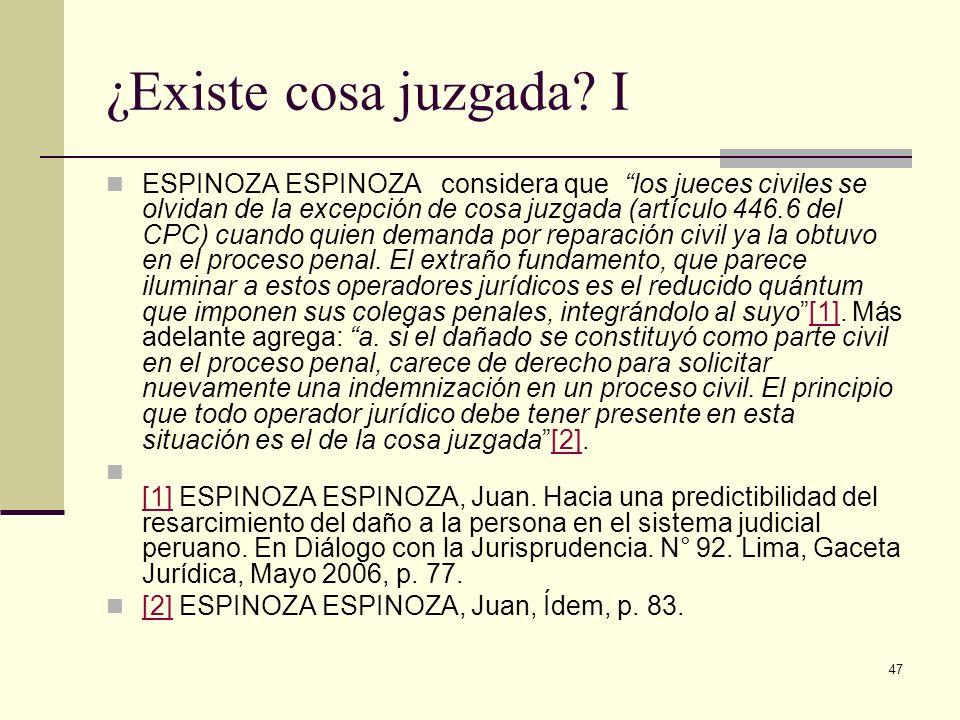 47 ¿Existe cosa juzgada? I ESPINOZA ESPINOZA considera que los jueces civiles se olvidan de la excepción de cosa juzgada (artículo 446.6 del CPC) cuan