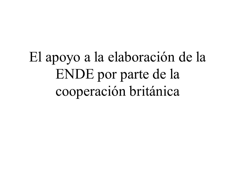 El apoyo a la elaboración de la ENDE por parte de la cooperación británica