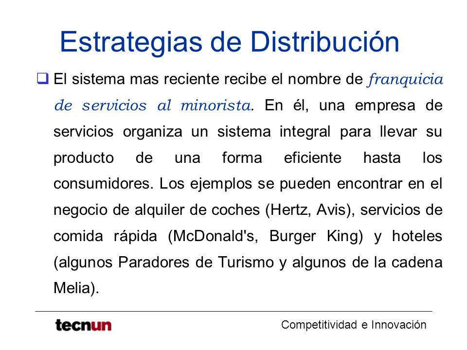 Competitividad e Innovación Estrategias de Distribución El sistema mas reciente recibe el nombre de franquicia de servicios al minorista. En él, una e