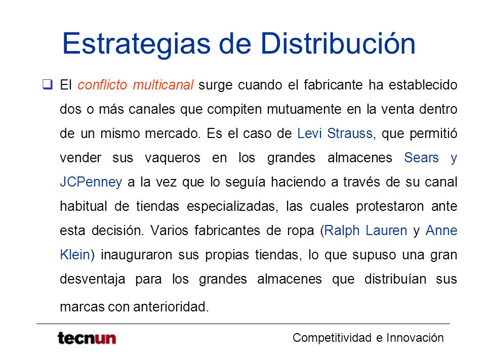 Competitividad e Innovación Estrategias de Distribución El conflicto multicanal surge cuando el fabricante ha establecido dos o más canales que compit