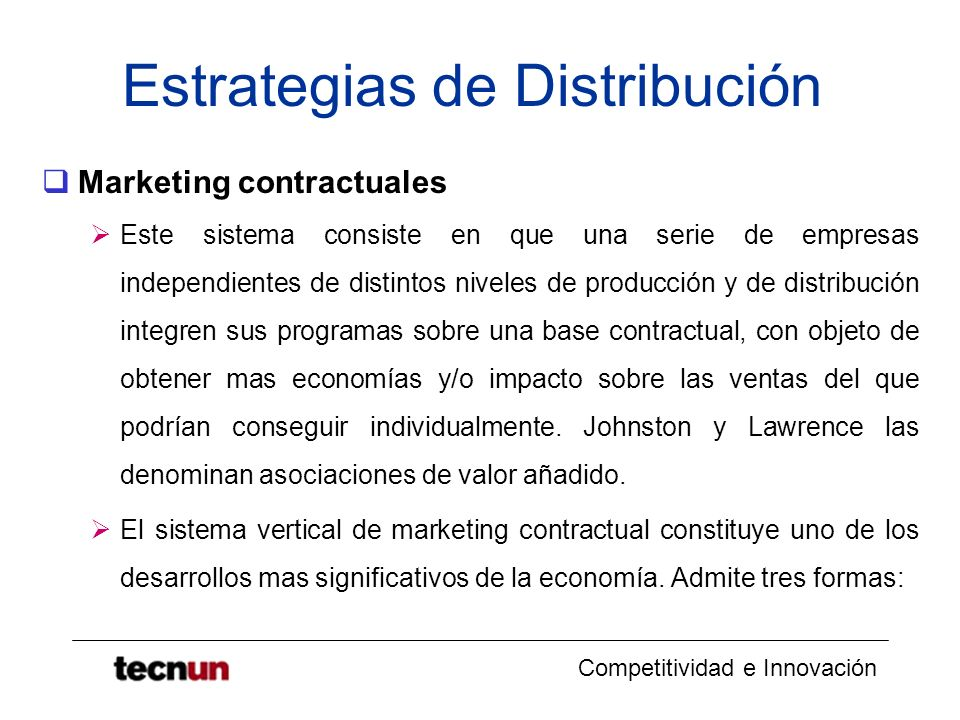 Competitividad e Innovación Estrategias de Distribución Marketing contractuales Este sistema consiste en que una serie de empresas independientes de d