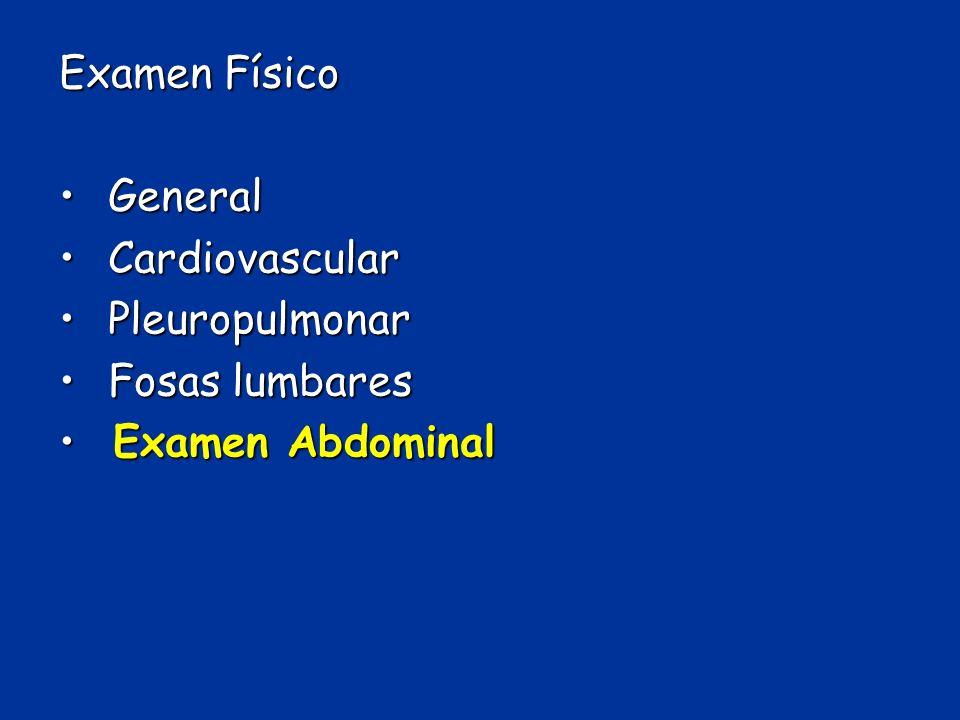 Examen Físico General General Cardiovascular Cardiovascular Pleuropulmonar Pleuropulmonar Fosas lumbares Fosas lumbares Examen Abdominal Examen Abdomi