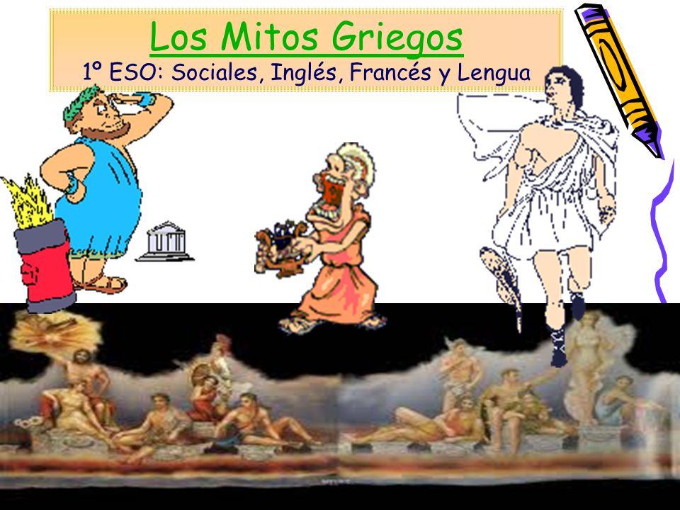 Los Mitos Griegos Los Mitos Griegos 1º ESO: Sociales, Inglés, Francés y Lengua