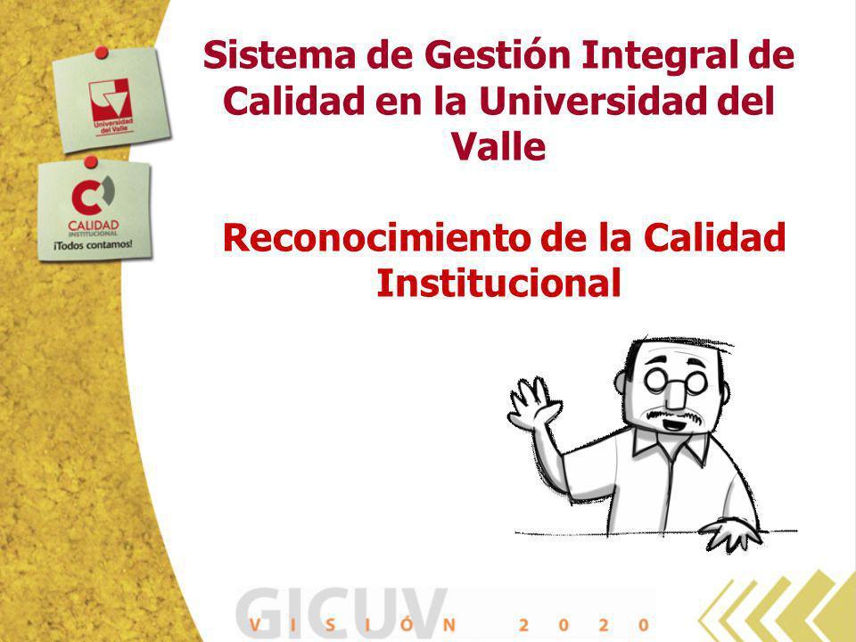 Sistema de Gestión Integral de Calidad en la Universidad del Valle Reconocimiento de la Calidad Institucional