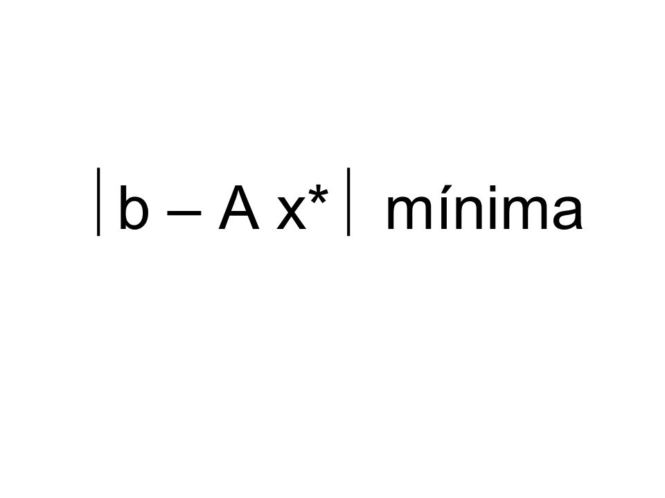 x* es una solución de A x* = b* x* es una solución de aproximación de A x = b