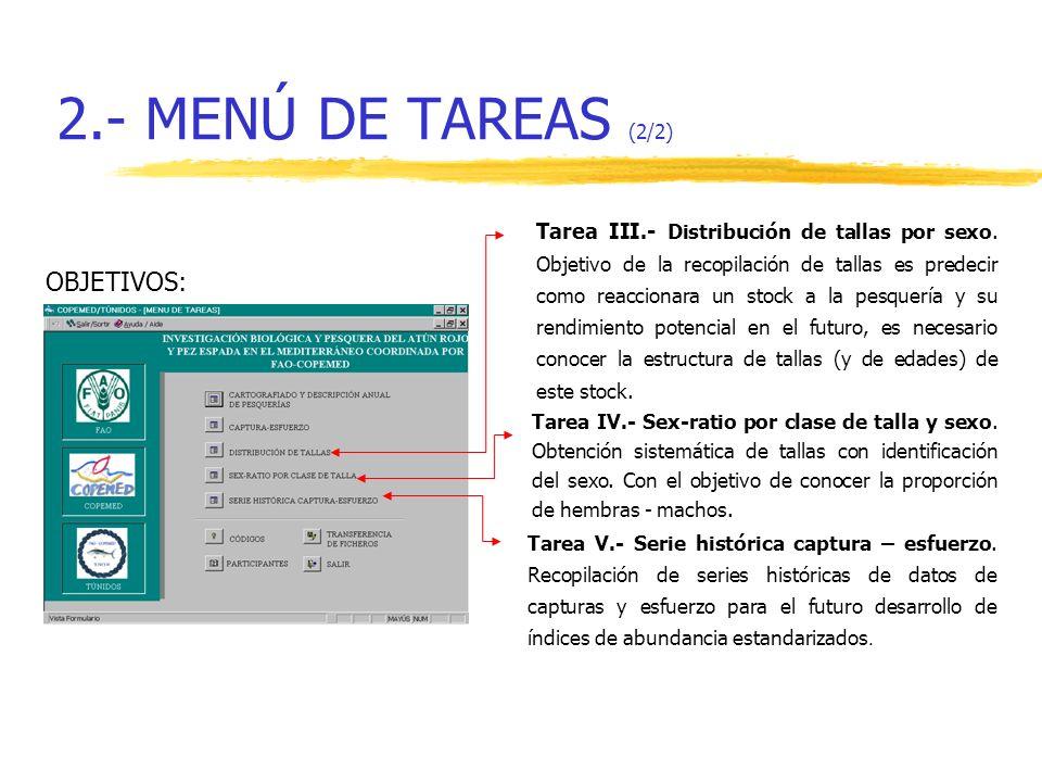 2.- MENÚ DE TAREAS (2/2) Tarea IV.- Sex-ratio por clase de talla y sexo. Obtención sistemática de tallas con identificación del sexo. Con el objetivo
