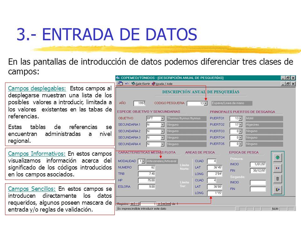 3.- ENTRADA DE DATOS En las pantallas de introducción de datos podemos diferenciar tres clases de campos: Campos desplegables: Estos campos al despleg