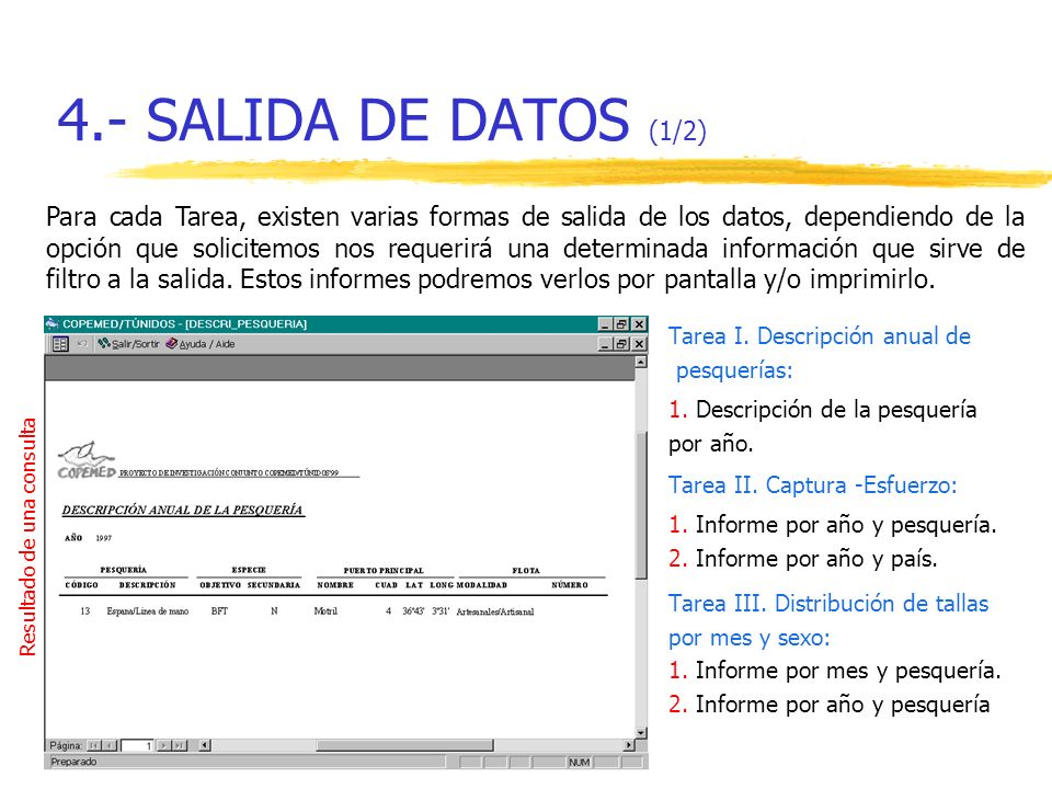 4.- SALIDA DE DATOS (1/2) Tarea I. Descripción anual de pesquerías: 1. Descripción de la pesquería por año. Tarea II. Captura -Esfuerzo: 1. Informe po