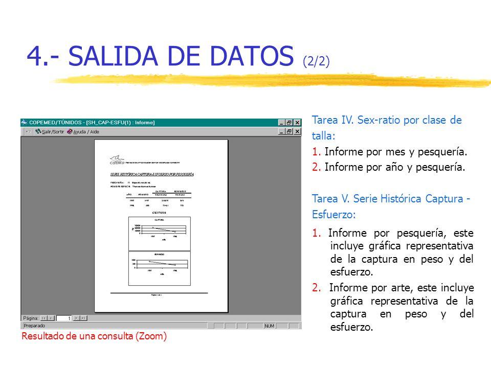4.- SALIDA DE DATOS (2/2) Tarea IV. Sex-ratio por clase de talla: 1. Informe por mes y pesquería. 2. Informe por año y pesquería. Tarea V. Serie Histó