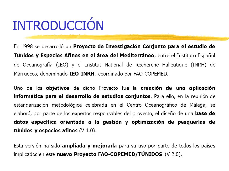 INTRODUCCIÓN En 1998 se desarrolló un Proyecto de Investigación Conjunto para el estudio de Túnidos y Especies Afines en el área del Mediterráneo, ent