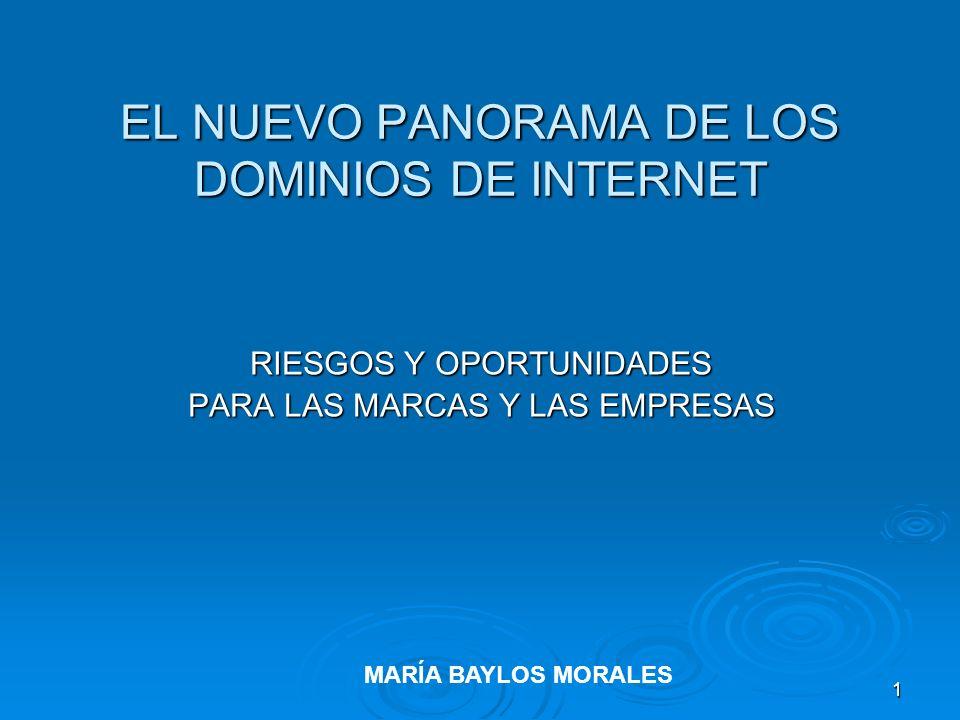 1 EL NUEVO PANORAMA DE LOS DOMINIOS DE INTERNET RIESGOS Y OPORTUNIDADES PARA LAS MARCAS Y LAS EMPRESAS MARÍA BAYLOS MORALES
