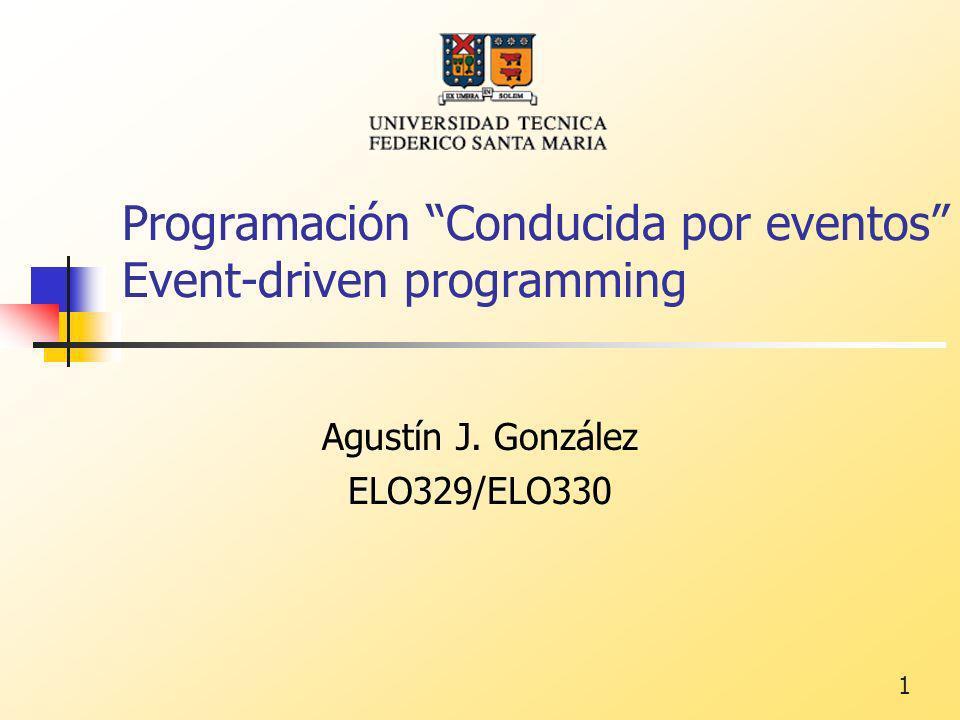 1 Programación Conducida por eventos Event-driven programming Agustín J. González ELO329/ELO330