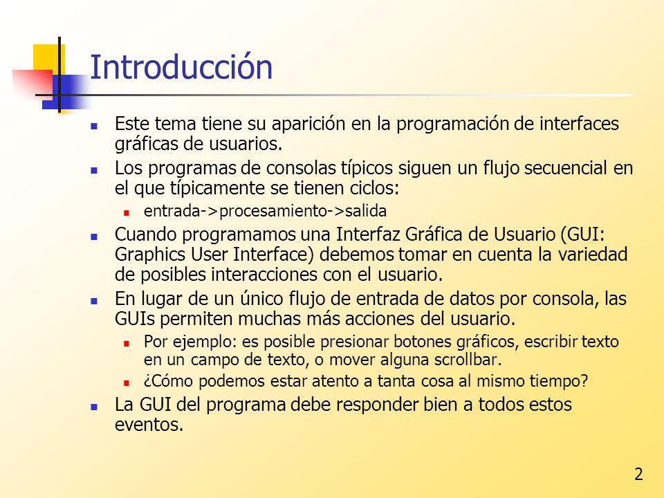 2 Introducción Este tema tiene su aparición en la programación de interfaces gráficas de usuarios. Los programas de consolas típicos siguen un flujo s