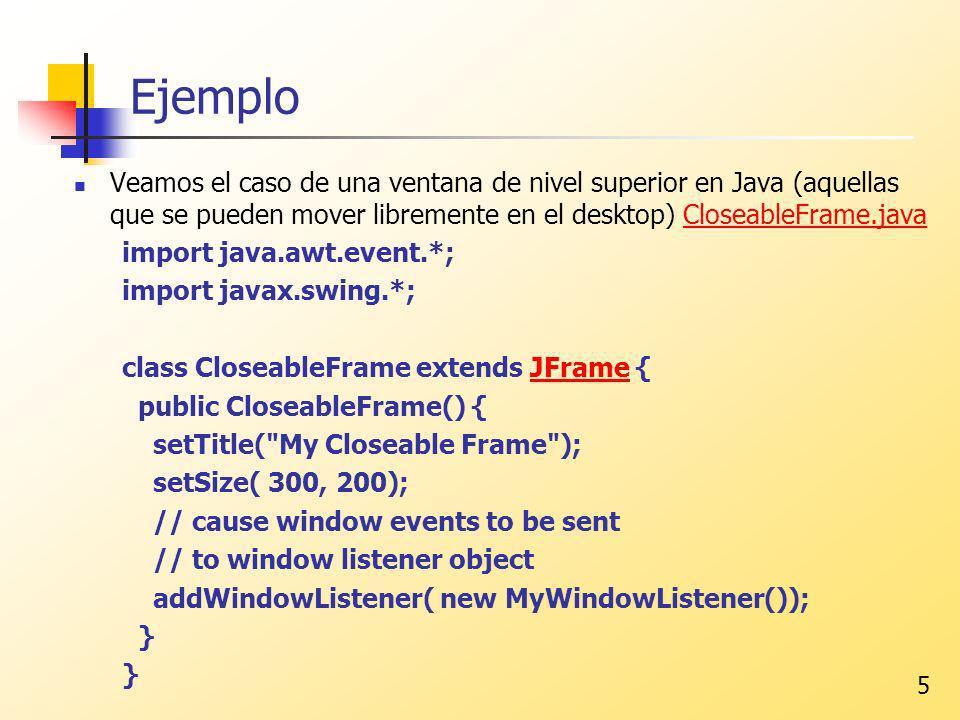 5 Ejemplo Veamos el caso de una ventana de nivel superior en Java (aquellas que se pueden mover libremente en el desktop) CloseableFrame.javaCloseable
