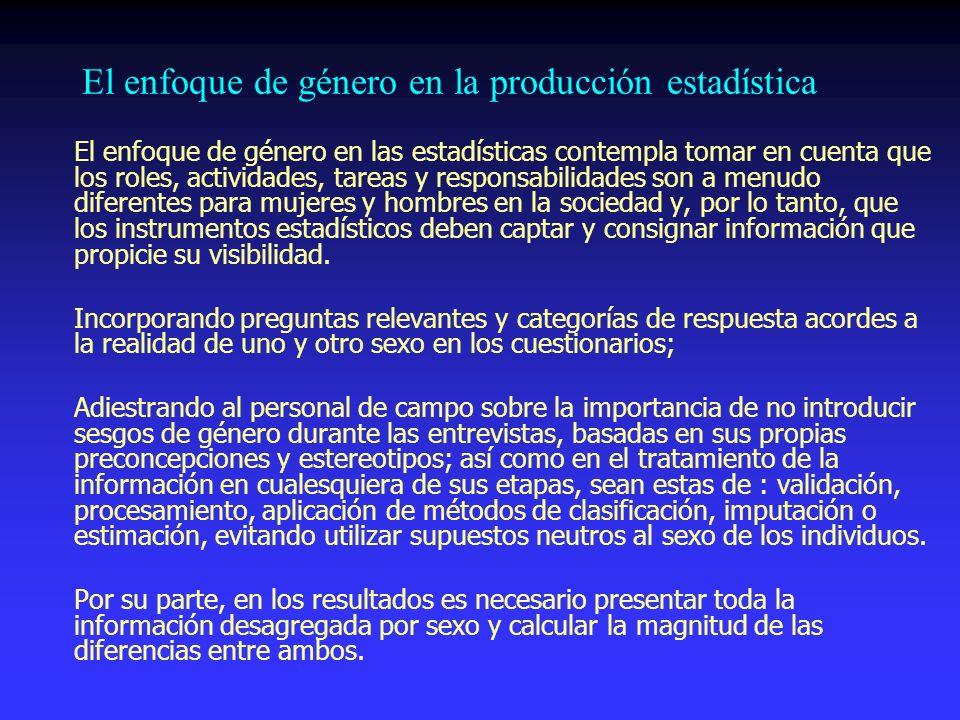 El enfoque de género en la producción estadística El enfoque de género en las estadísticas contempla tomar en cuenta que los roles, actividades, tarea
