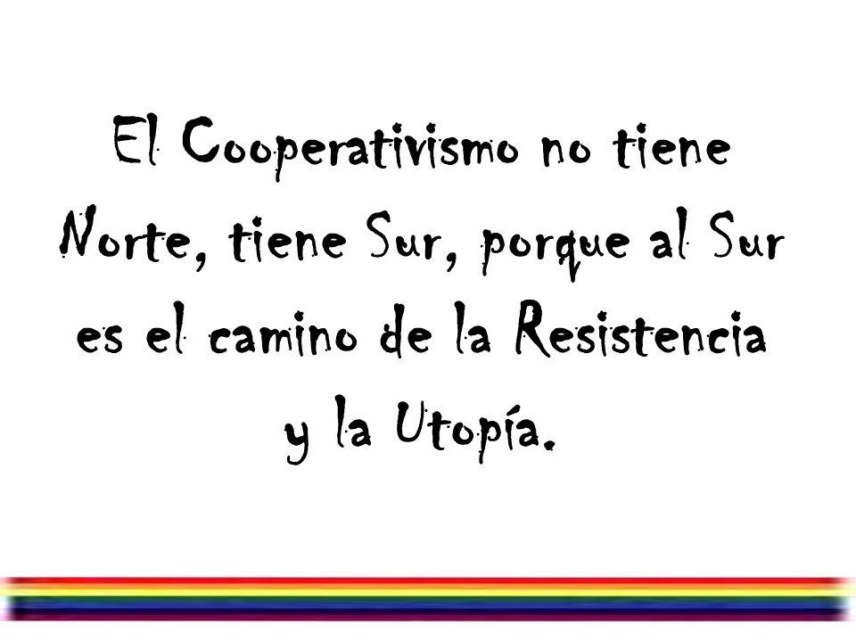 Julio/07/2006 El Cooperativismo no tiene Norte, tiene Sur, porque al Sur es el camino de la Resistencia y la Utopía.