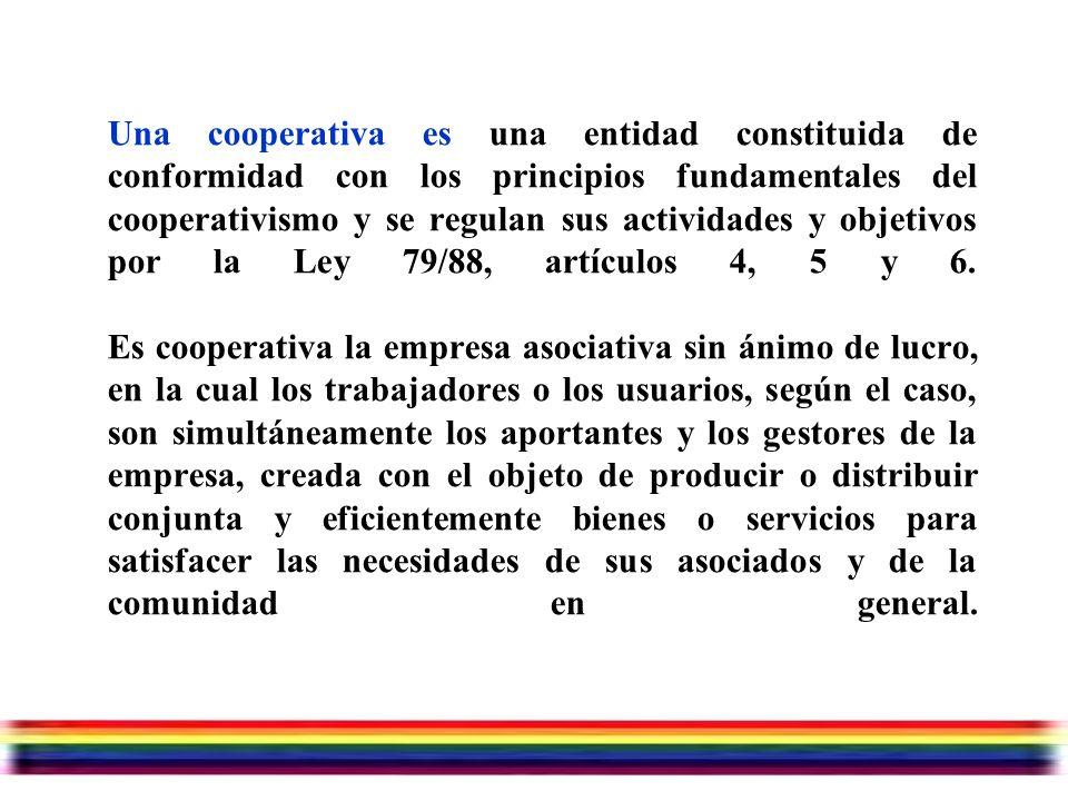 Julio/07/2006 Una cooperativa es una entidad constituida de conformidad con los principios fundamentales del cooperativismo y se regulan sus actividades y objetivos por la Ley 79/88, artículos 4, 5 y 6.