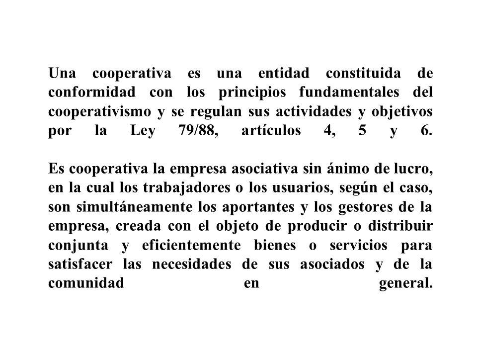 Una cooperativa es una entidad constituida de conformidad con los principios fundamentales del cooperativismo y se regulan sus actividades y objetivos por la Ley 79/88, artículos 4, 5 y 6.