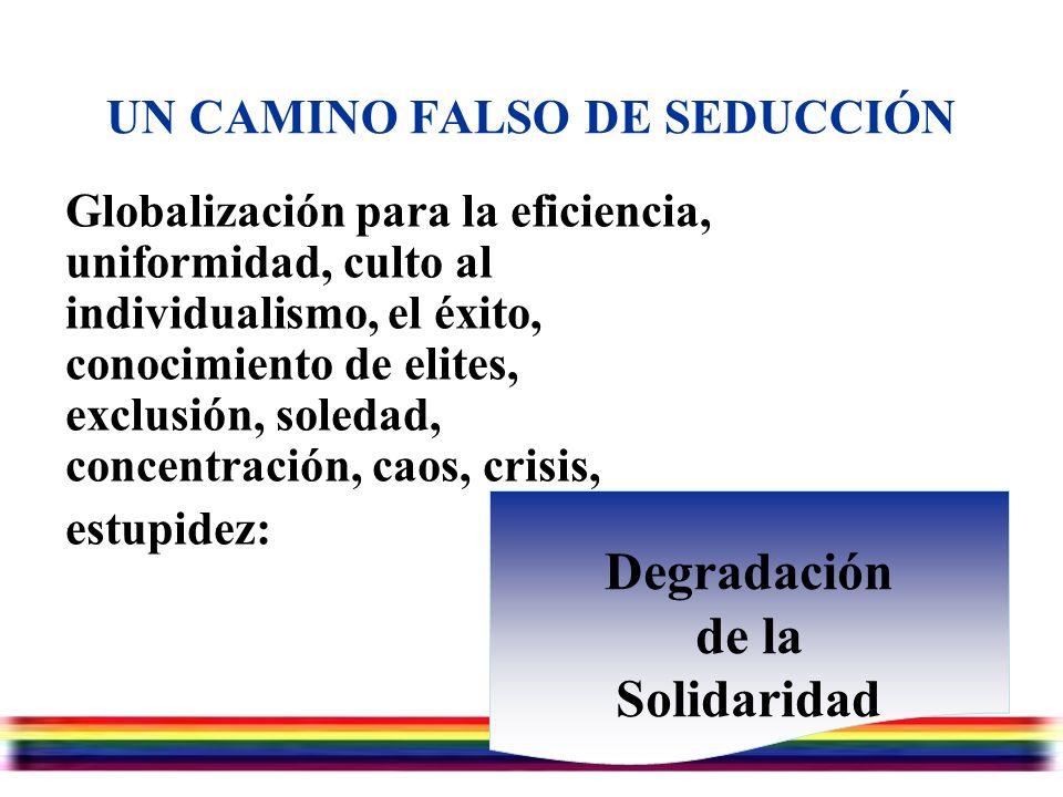 Julio/07/2006 UN CAMINO FALSO DE SEDUCCIÓN Globalización para la eficiencia, uniformidad, culto al individualismo, el éxito, conocimiento de elites, e