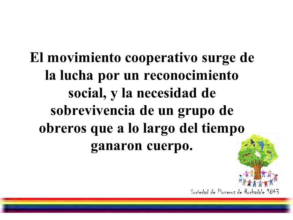 Julio/07/2006 El movimiento cooperativo surge de la lucha por un reconocimiento social, y la necesidad de sobrevivencia de un grupo de obreros que a lo largo del tiempo ganaron cuerpo.