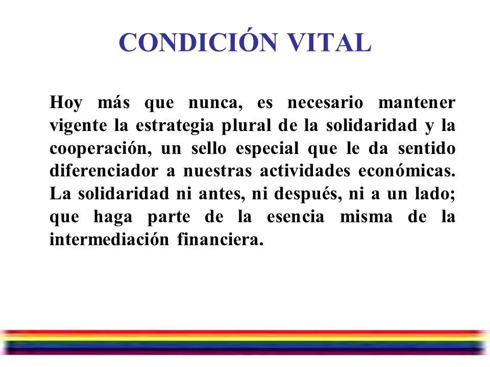 Julio/07/2006 CONDICIÓN VITAL Hoy más que nunca, es necesario mantener vigente la estrategia plural de la solidaridad y la cooperación, un sello especial que le da sentido diferenciador a nuestras actividades económicas.