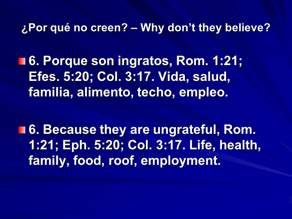 ¿Por qué no creen. – Why dont they believe. 6. Porque son ingratos, Rom.