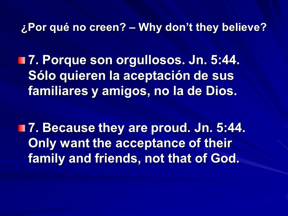 ¿Por qué no creen. – Why dont they believe. 7. Porque son orgullosos.