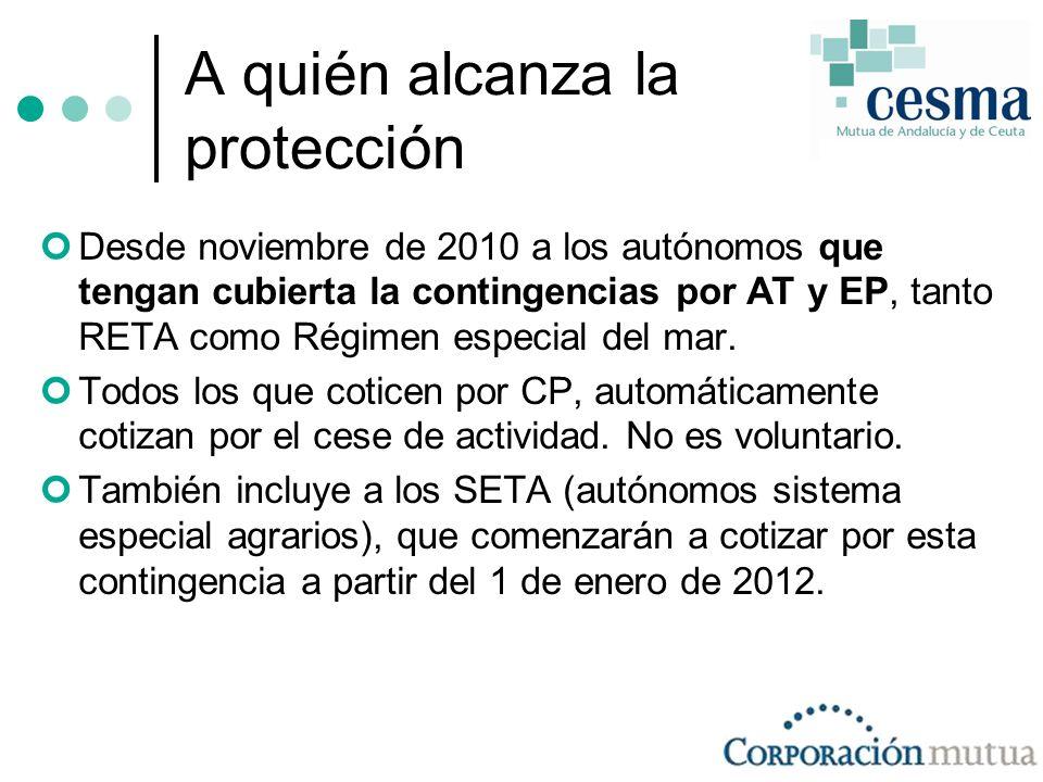 A quién alcanza la protección Desde noviembre de 2010 a los autónomos que tengan cubierta la contingencias por AT y EP, tanto RETA como Régimen especial del mar.