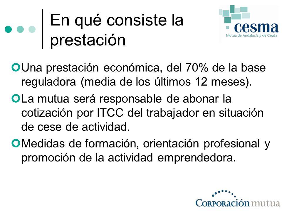 En qué consiste la prestación Una prestación económica, del 70% de la base reguladora (media de los últimos 12 meses).