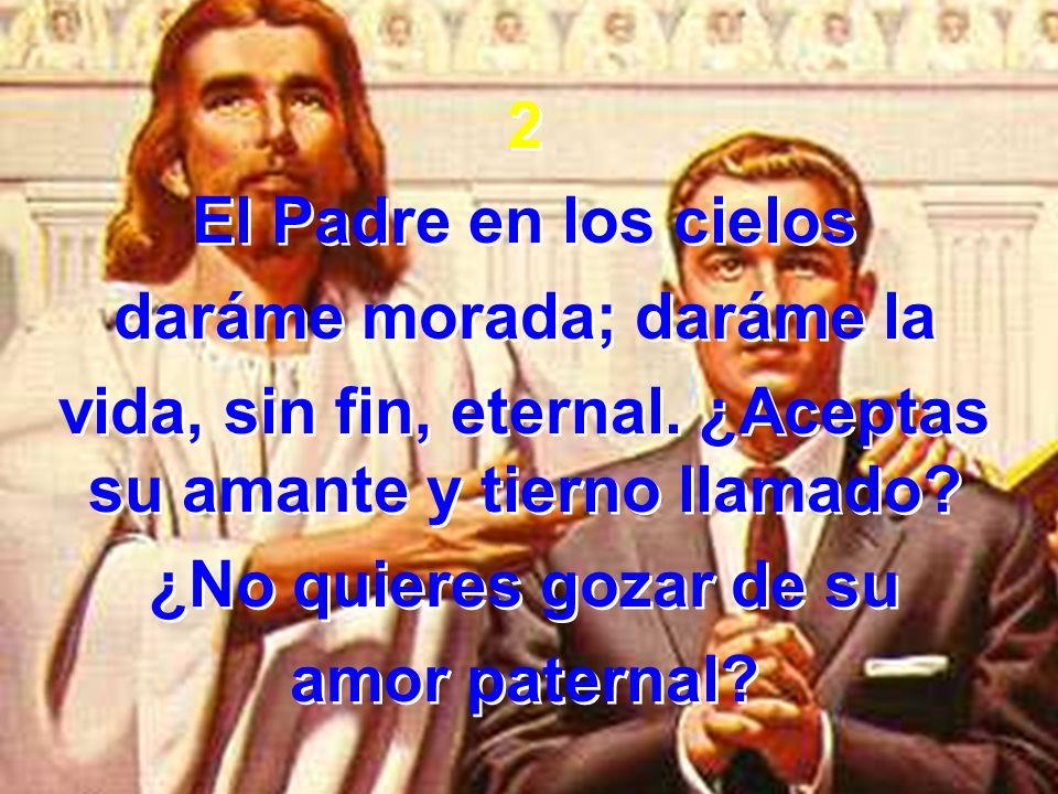 2 El Padre en los cielos daráme morada; daráme la vida, sin fin, eternal.