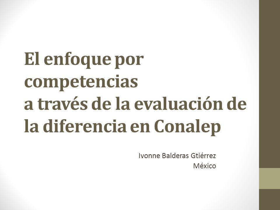 El enfoque por competencias a través de la evaluación de la diferencia en Conalep Ivonne Balderas Gtiérrez México