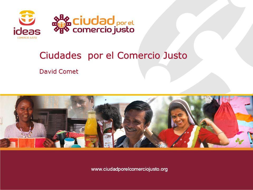 Con el apoyo de: Ciudades por el Comercio Justo David Comet www.ciudadporelcomerciojusto.org