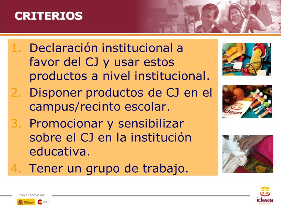 Con el apoyo de: CRITERIOS 1.Declaración institucional a favor del CJ y usar estos productos a nivel institucional.