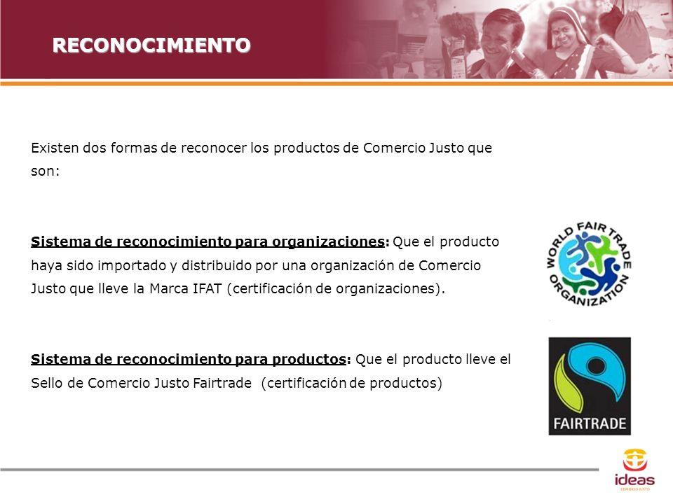 Con el apoyo de: RECONOCIMIENTO Existen dos formas de reconocer los productos de Comercio Justo que son: Sistema de reconocimiento para organizaciones: Que el producto haya sido importado y distribuido por una organización de Comercio Justo que lleve la Marca IFAT (certificación de organizaciones).