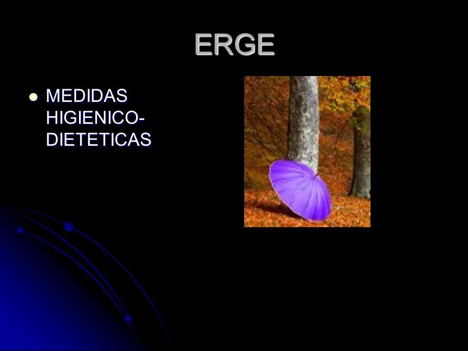 ERGE MEDIDAS HIGIENICO- DIETETICAS MEDIDAS HIGIENICO- DIETETICAS