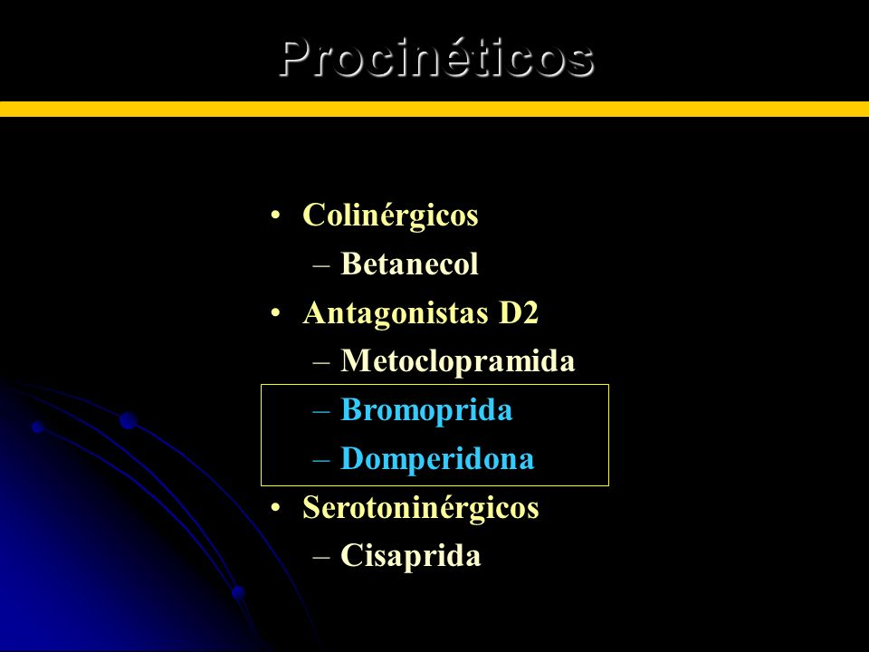 Procinéticos ColinérgicosColinérgicos –Betanecol Antagonistas D2Antagonistas D2 –Metoclopramida –Bromoprida –Domperidona SerotoninérgicosSerotoninérgi
